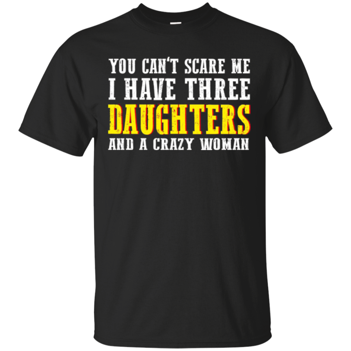 Mens YOU CAN'T SCARE ME THREE DAUGHTERS T Shirt & A CRAZY WOMAN