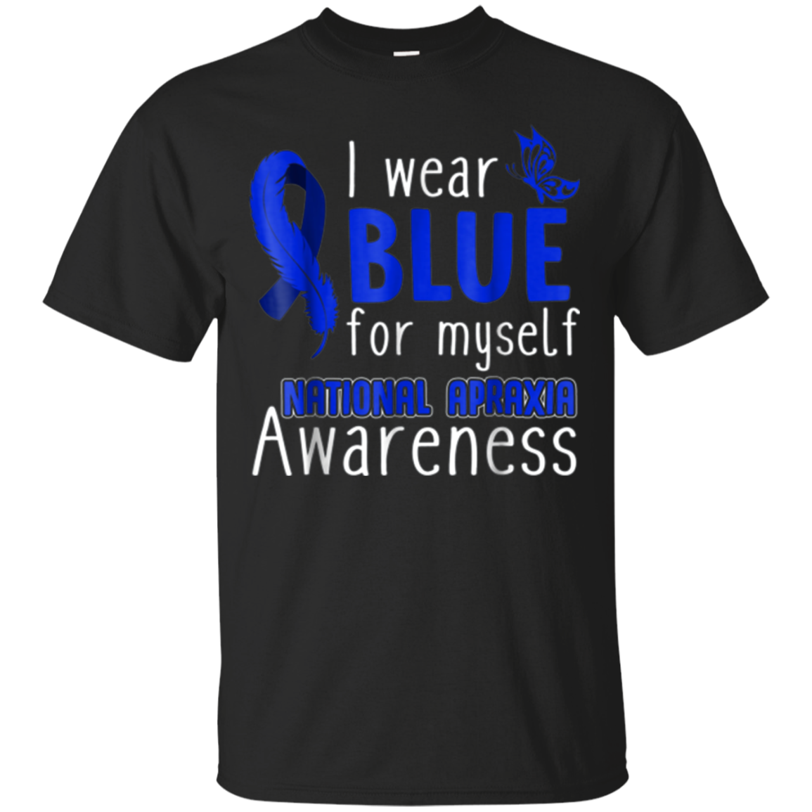 I Wear Blue For Myself Apraxia T-shirt