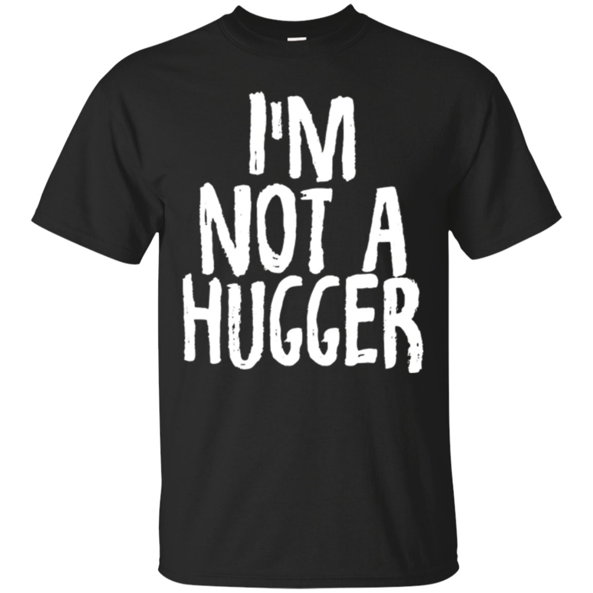 I'm Not A Hugger Reverse Psychology Hugging Funny T-Shirts