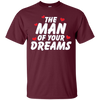 Image of The Man Of Your Dreams | Fun Valentine's Day Shirt