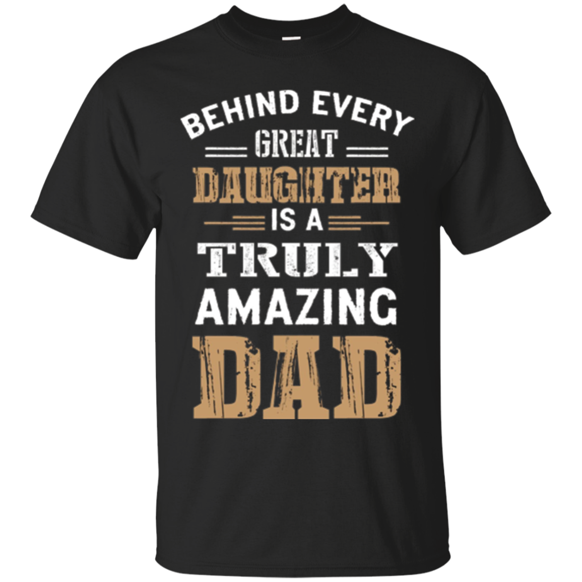 Behind every Great Daughter AMAZING DAD T-Shirt