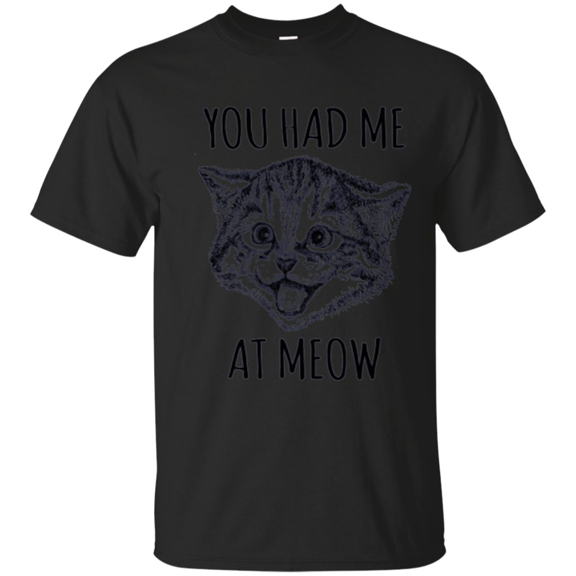 You Had Me At Meow Shirt Funny Cat Lovers Tee Top