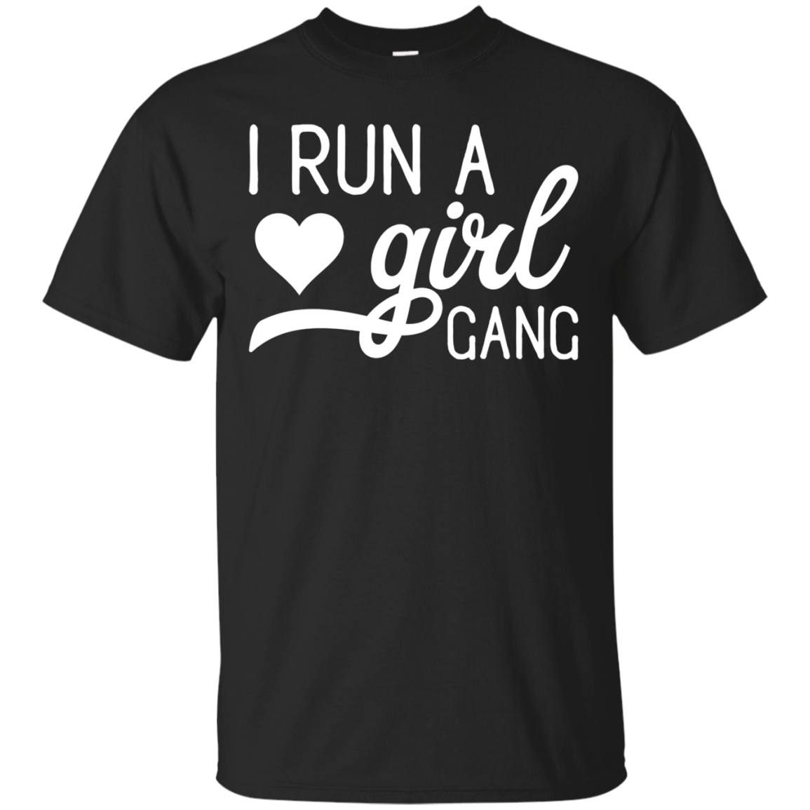 I Run A Girl Gang - Mothers Day Mom Gift T-Shirt