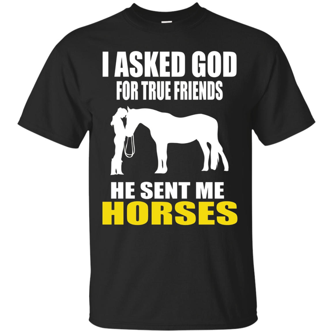I Asked God For True Friends He Sent Me Horses T-shirt
