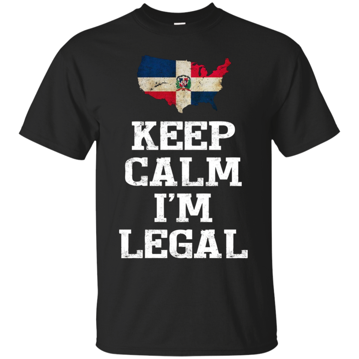 Keep Calm I'm Legal ~ Funny t-shirt Dominican Republic Flag