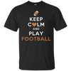 Image of Keep Calm And Play Football T-Shirt
