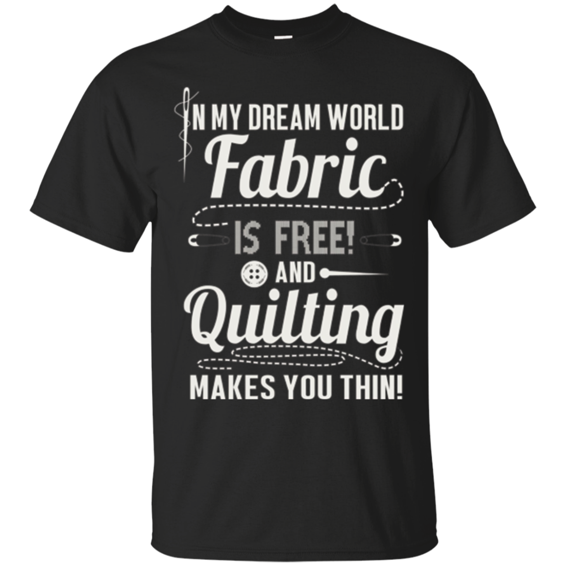 Fabric Is Free And Quilting Makes You Thin Sewing T-Shirt