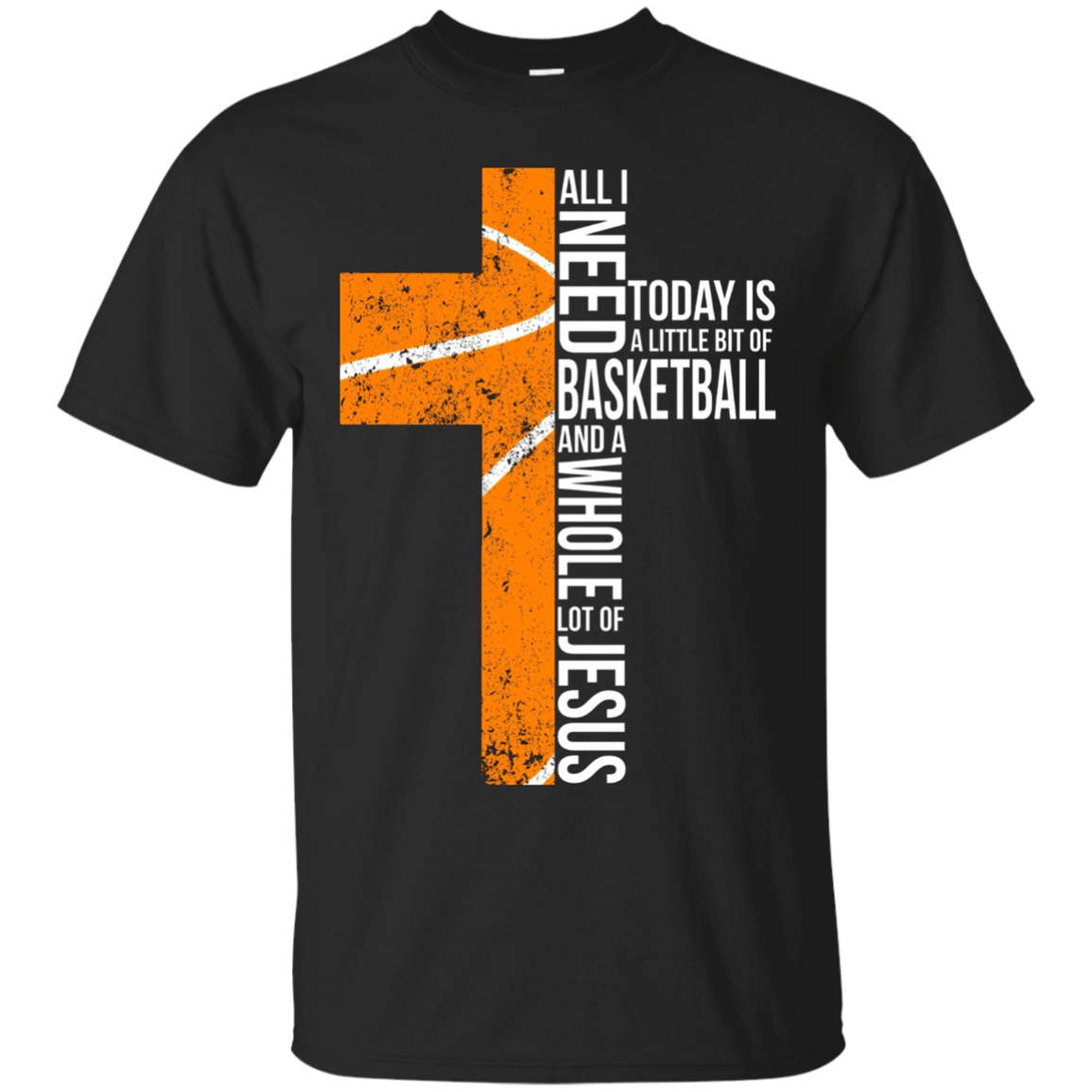Basketball All I Need Today T-shirt