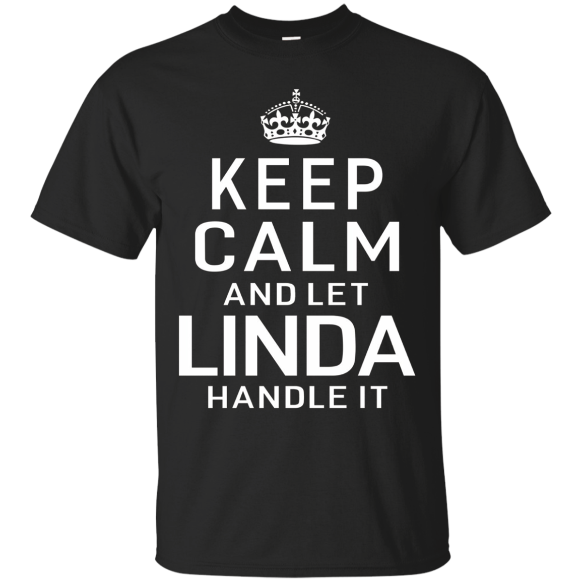 Keep Calm Let Linda Handle It Funny Gift Name T-shirt Women