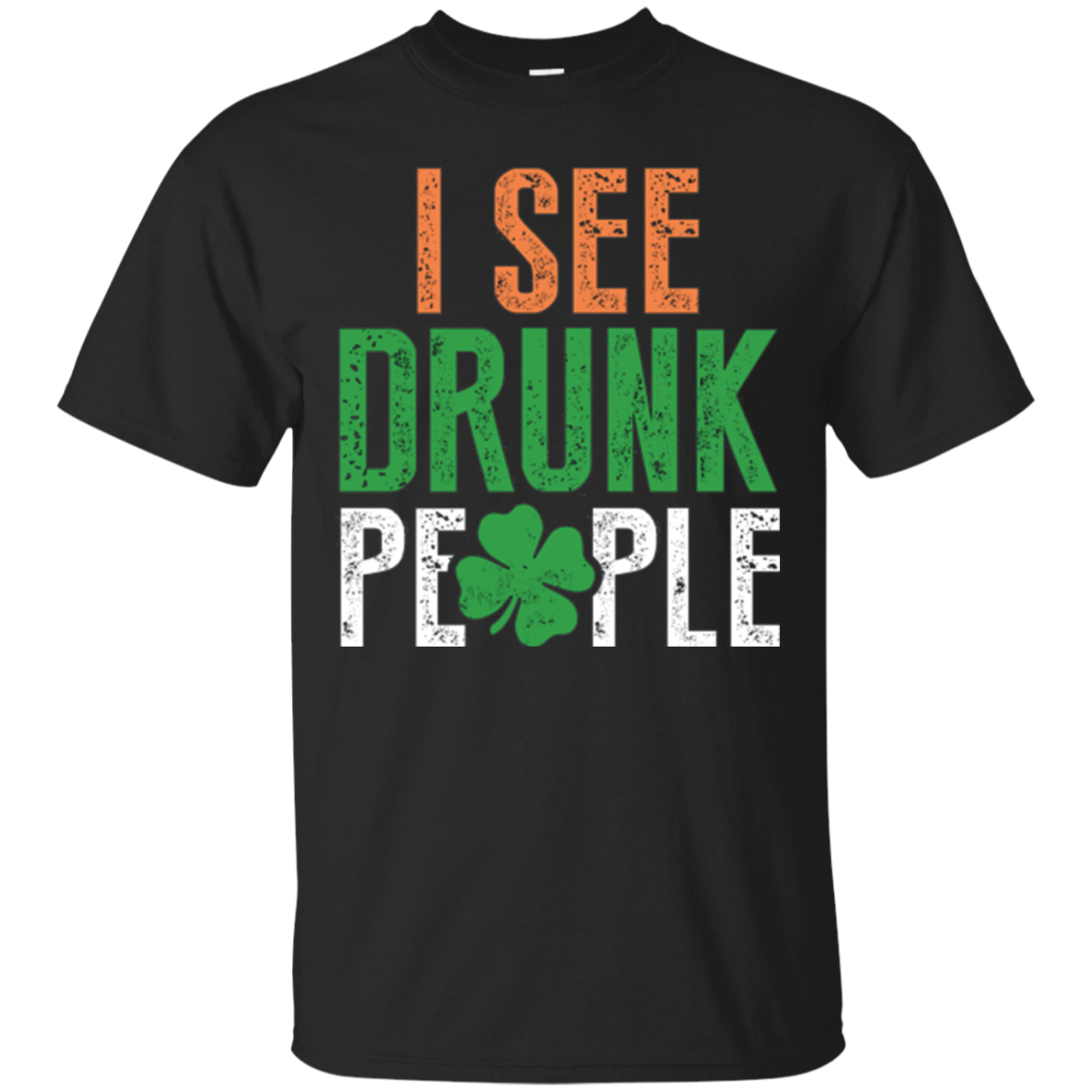 Funny St Patrick Day Lucky Clover Tshirt: I See Drunk People