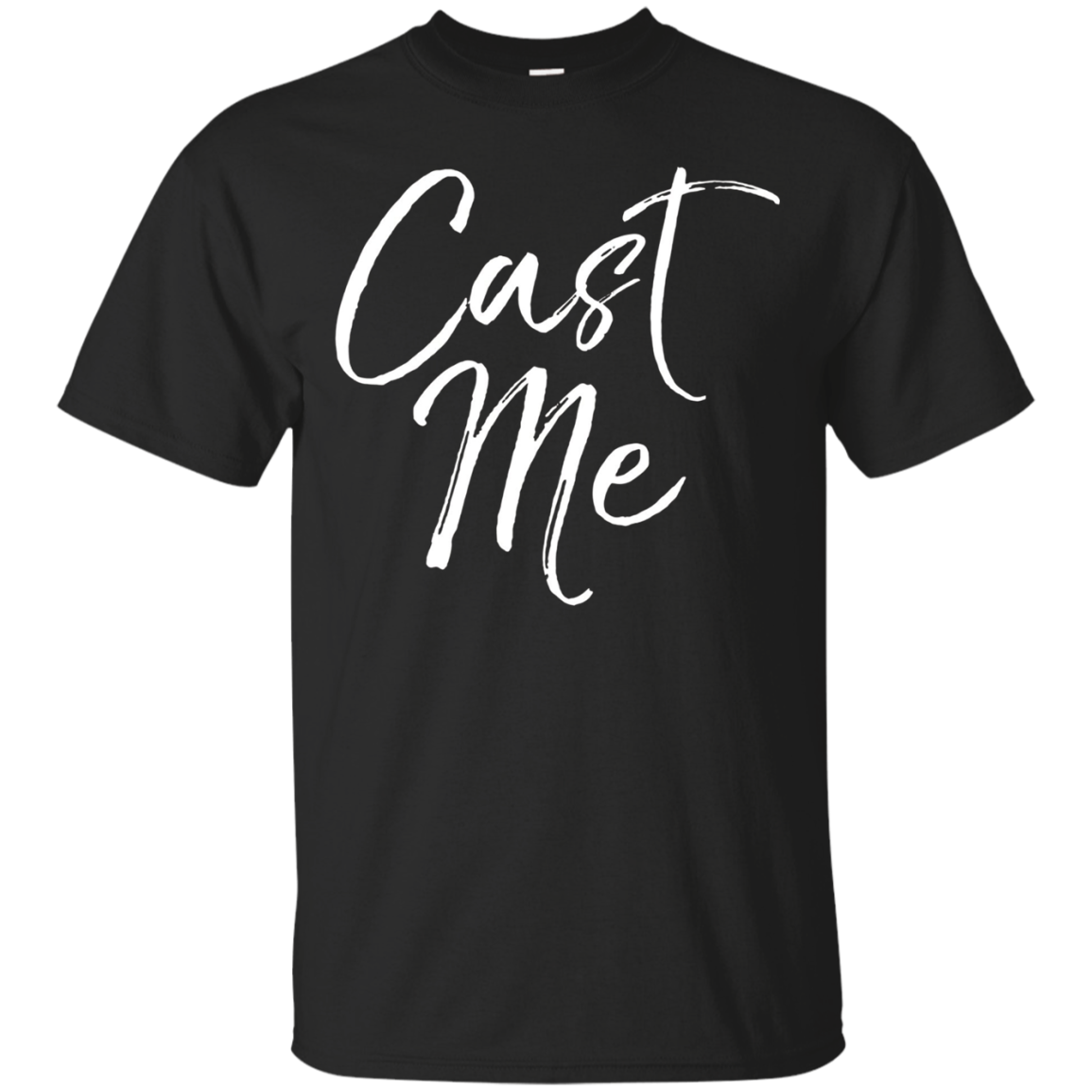 Cast Me Shirt Funny Cute Actor Actress Acting Theater Tee