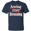 Image of Sewing Stops Stressing Quilting Shirt