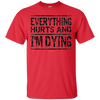 Image of Funny Workout Shirts: Everything Hurts And I'm Dying Shirt