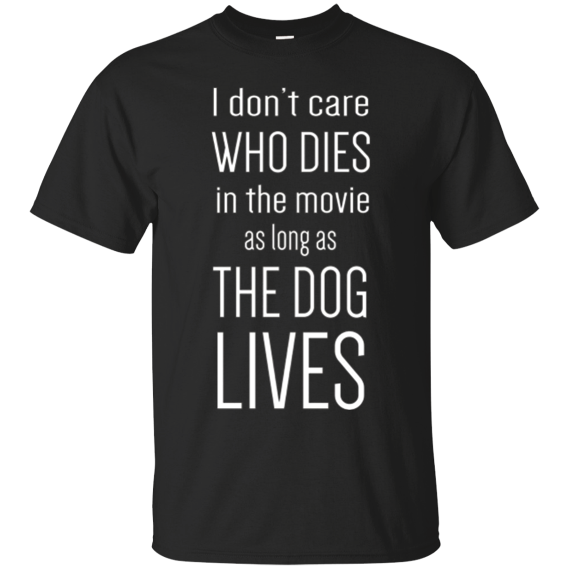I Don't Care Who Dies In Movie As Long As Dog Lives T-Shirt