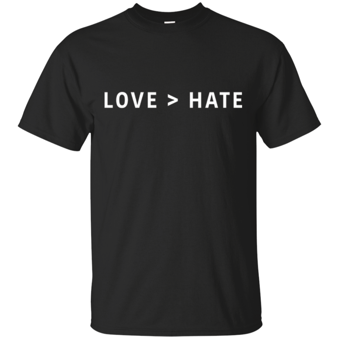 Love > Hate - Love is Greater Than Hate T-Shirt