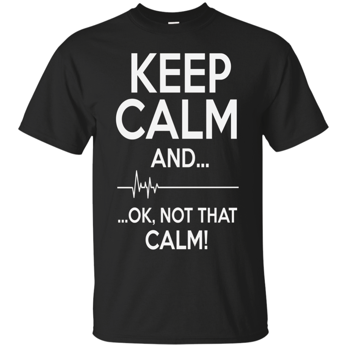 Keep Calm And OK Not That Calm Funny Medical ECG T-Shirt
