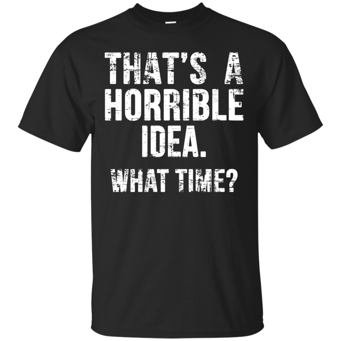 Best Friend T-Shirt - That's A Horrible Idea What Time Tee