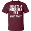 Image of Best Friend T-Shirt - That's A Horrible Idea What Time Tee