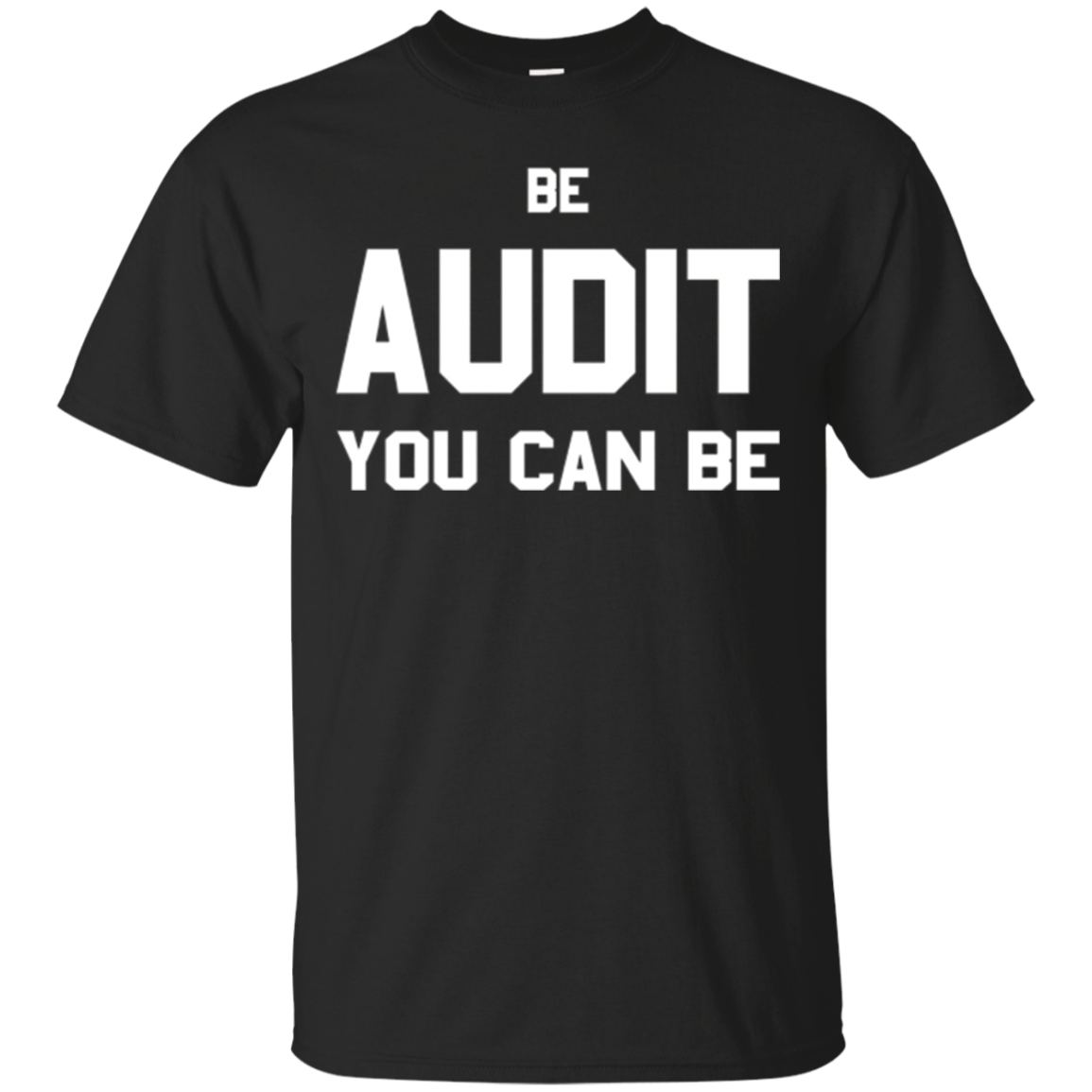Be Audit You Can Be T-Shirt Accountant