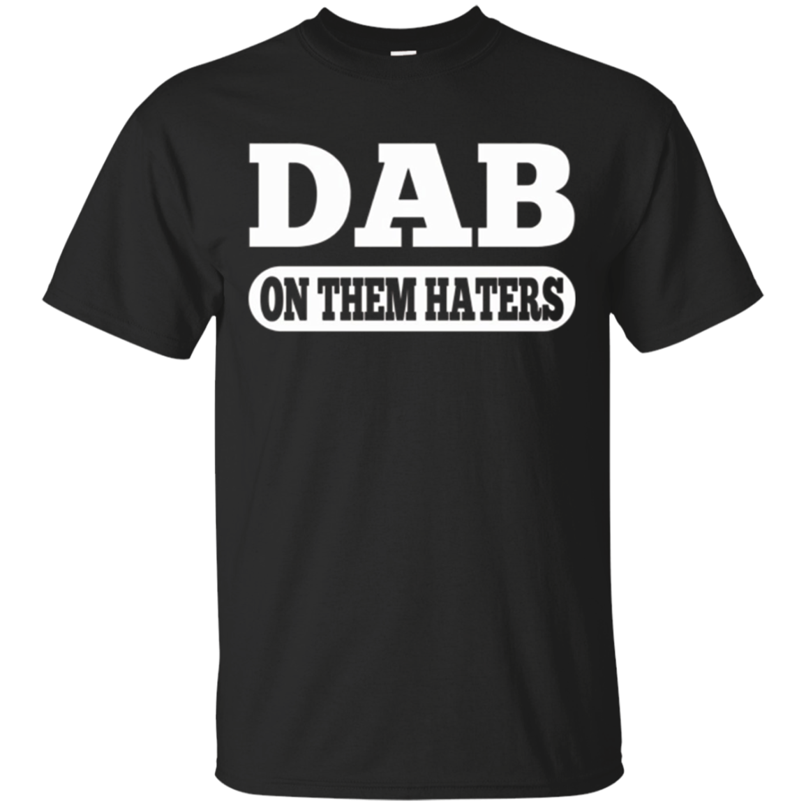 Trendy Dab On Them Haters T-Shirt