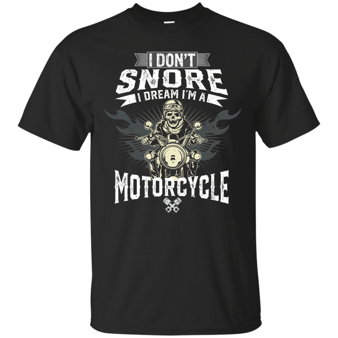 Cool Tees-I Dont Snore,I Dream Im A Motorcycle Biker T-Shirt