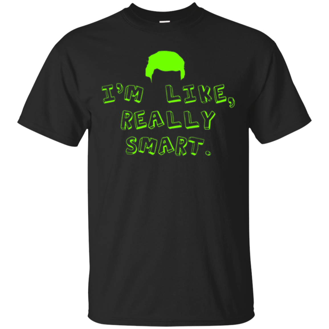 I'm Like Really Smart - A Stable Genius Crazy Fun T-Shirt