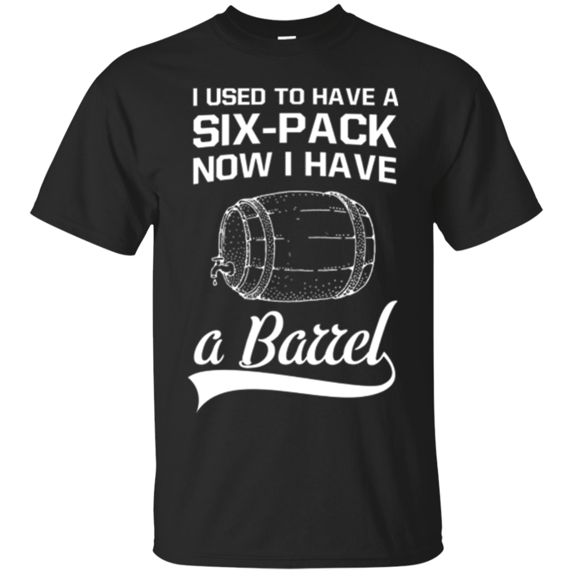 I Used To Have A Six-Pack Now I Have A Barrel T-Shirt