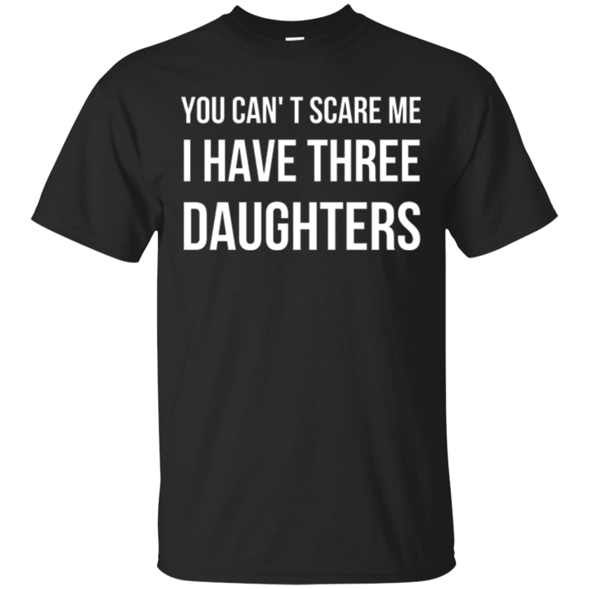 You Can't Scare Me - I Have Three Daughters - Parents Shirt