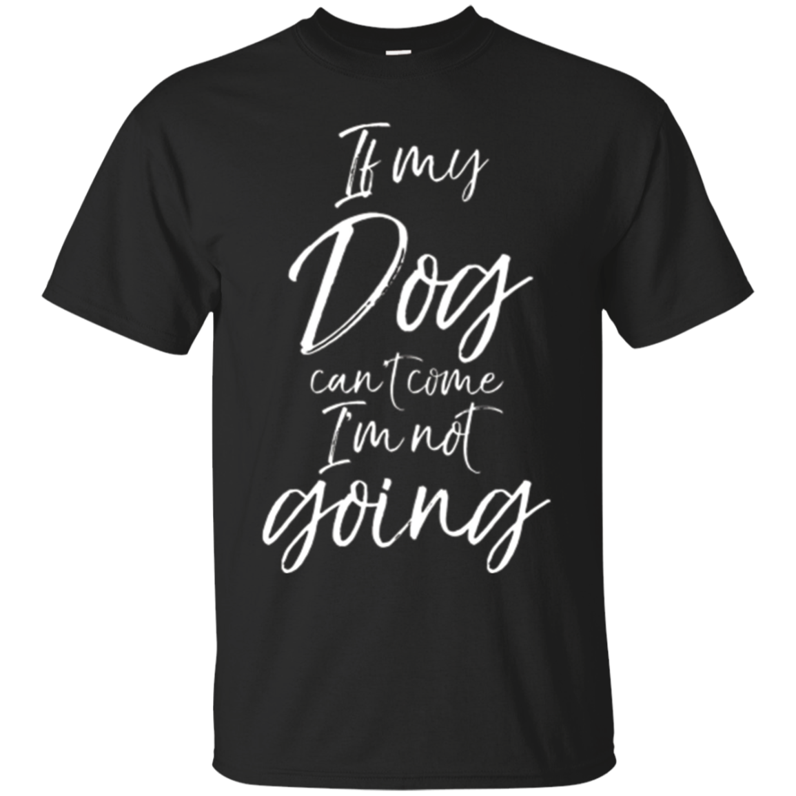 If my Dog can't Come I'm not Going Shirt Funny Cute Tee