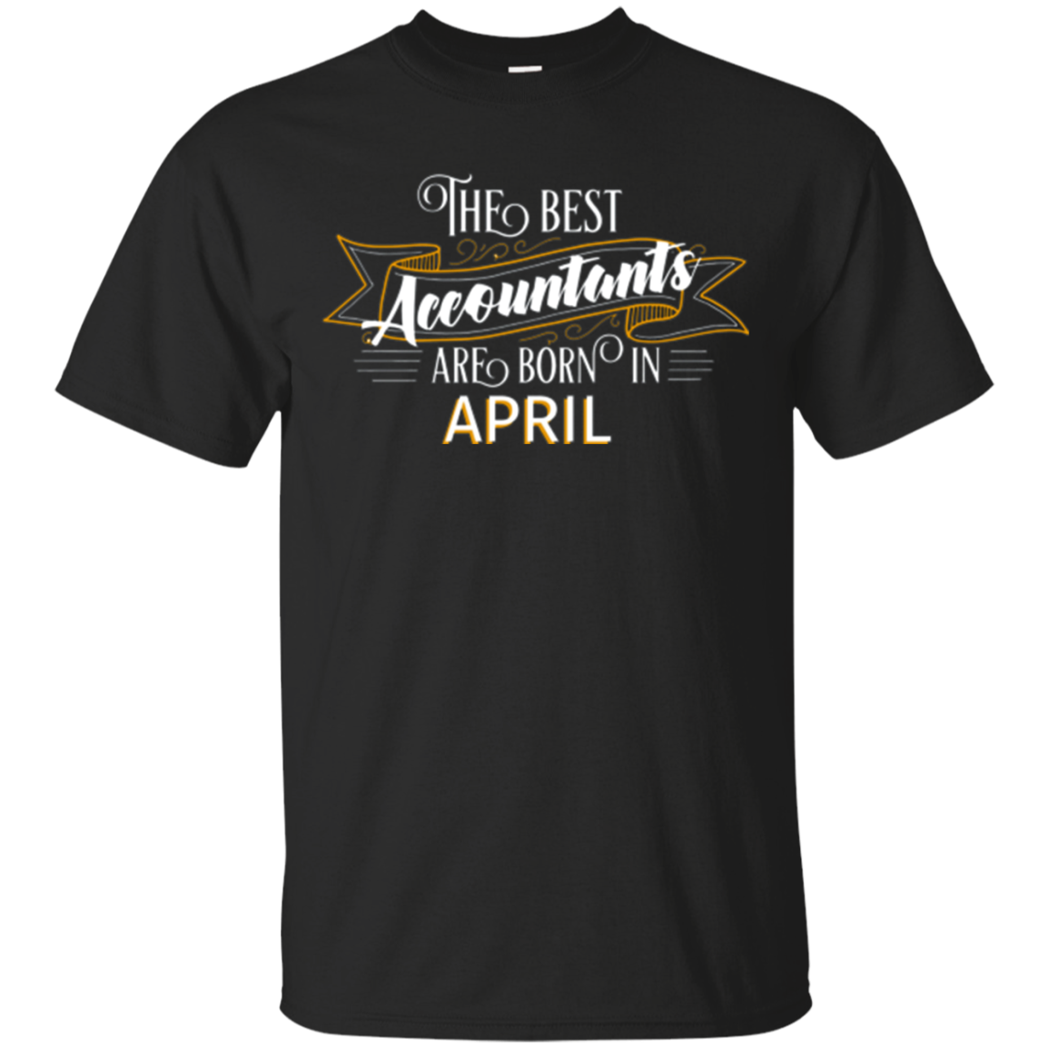 The Best Accountants are Born in April - Birthday TShirt