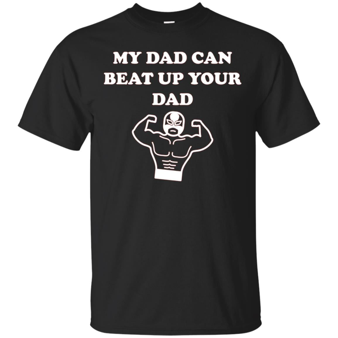 Lucha Libre My Dad Can Beat Up Your Dad T-Shirt