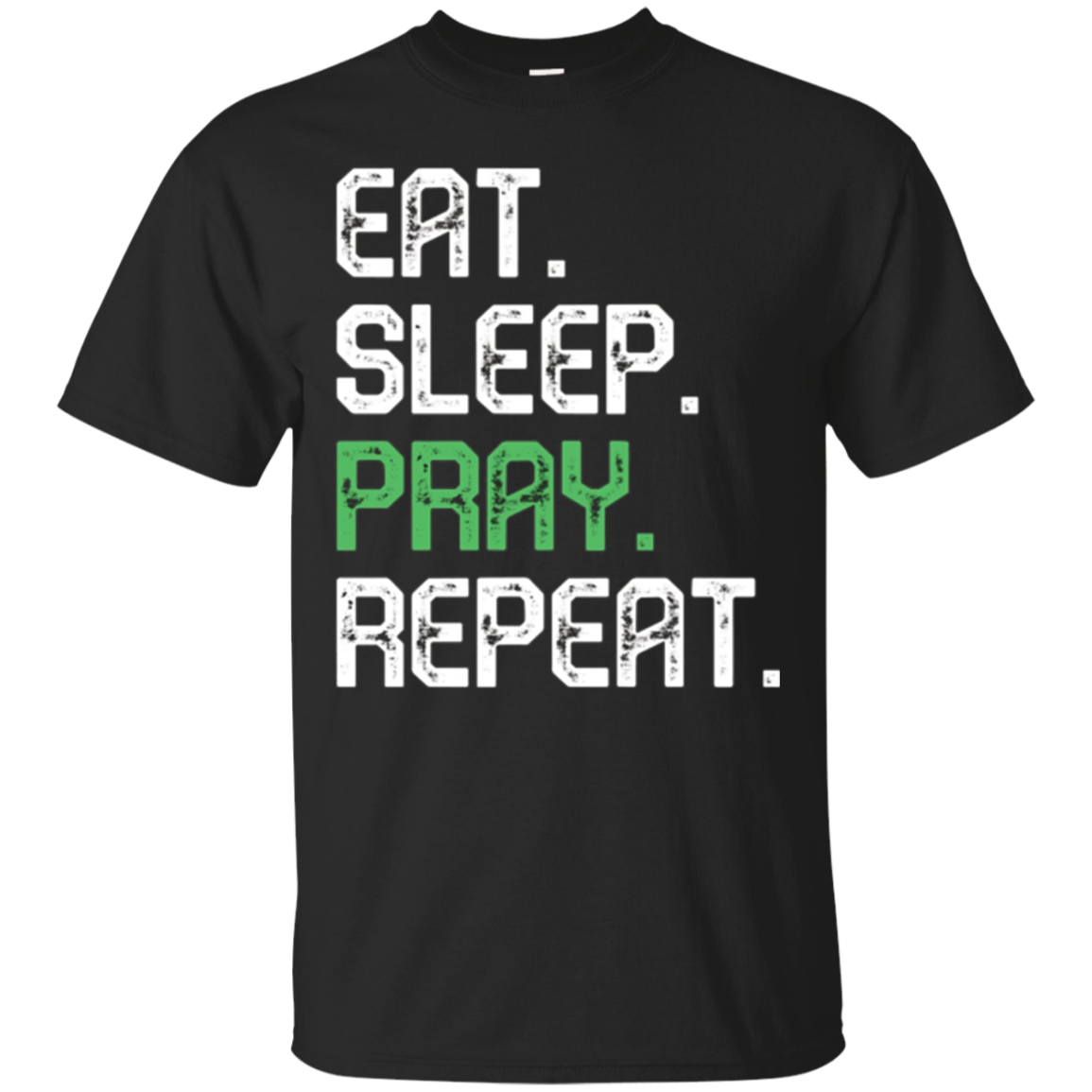 Eat Sleep Pray Repeat T-Shirt