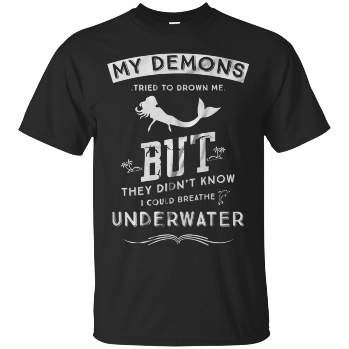 HobberryShirt Mermaid Lovers T-Shirt My Demons Tried To Drown Me But