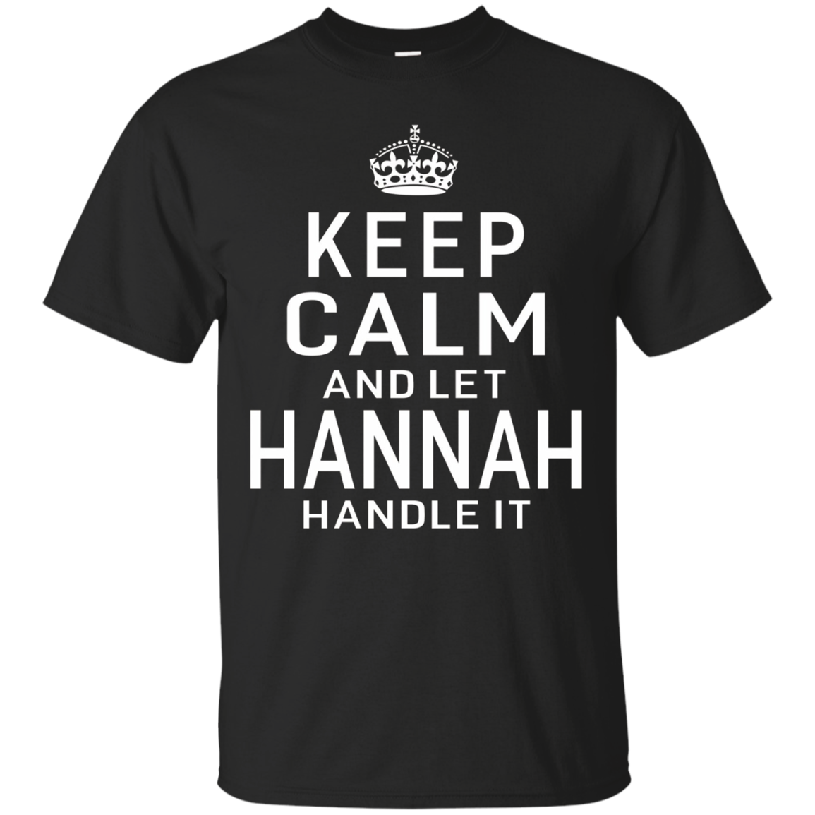 Keep Calm Let Hannah Handle It Funny Gift Name T-shirt Women