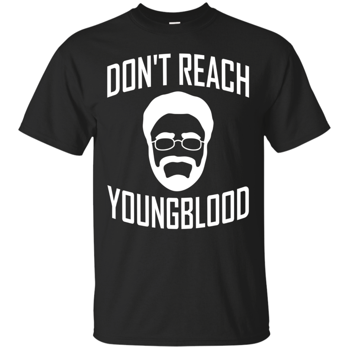 Don't Reach Youngblood T Shirt