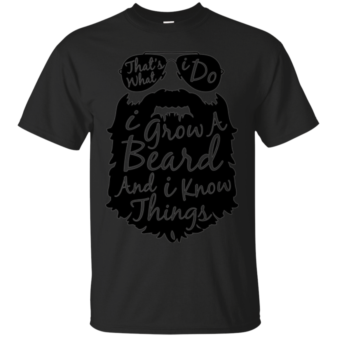 Thats what I do I grow a beard and I know things t shirt