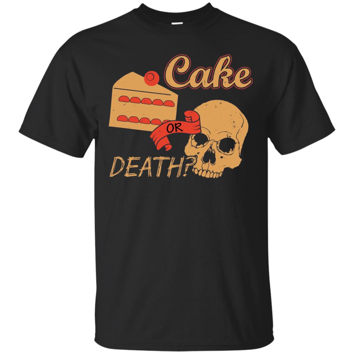 Cake Or Death T-Shirt For Men Or Woman Funny Tee