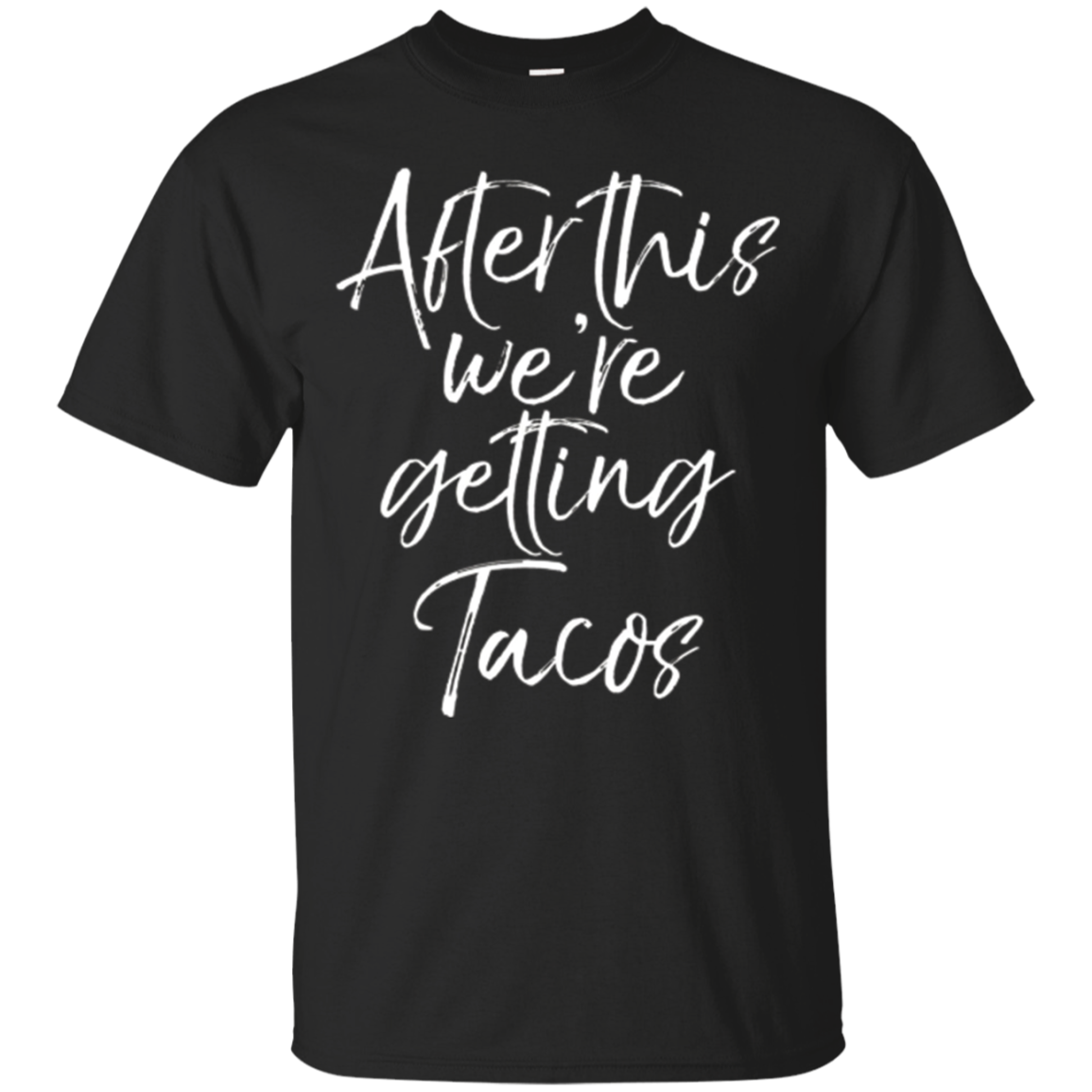 After This We're Getting Tacos Shirt Fun Cute Mexican Food