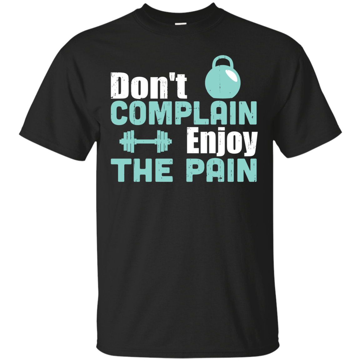 Awesome Don't Complain Enjoy the Pain Workout T-shirt