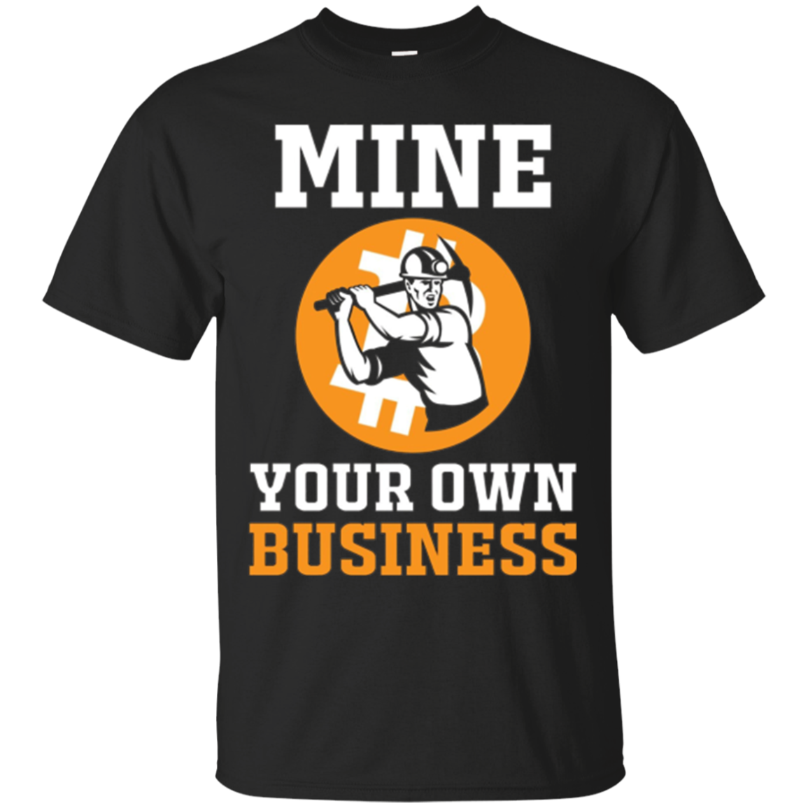 Mine Your Own Business Bitcoin T-Shirt for Bitcoin Hustlers