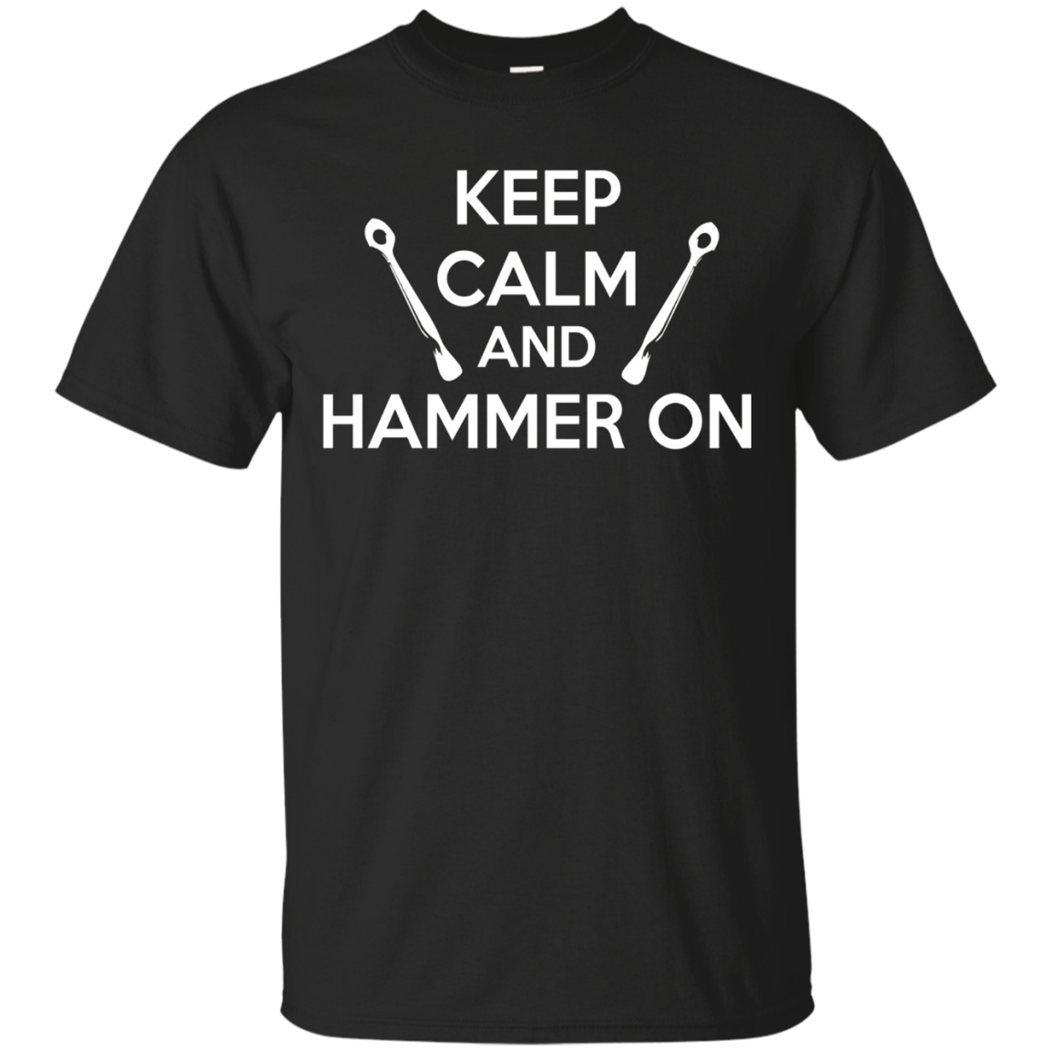 Keep Calm and Hammer On T Shirt