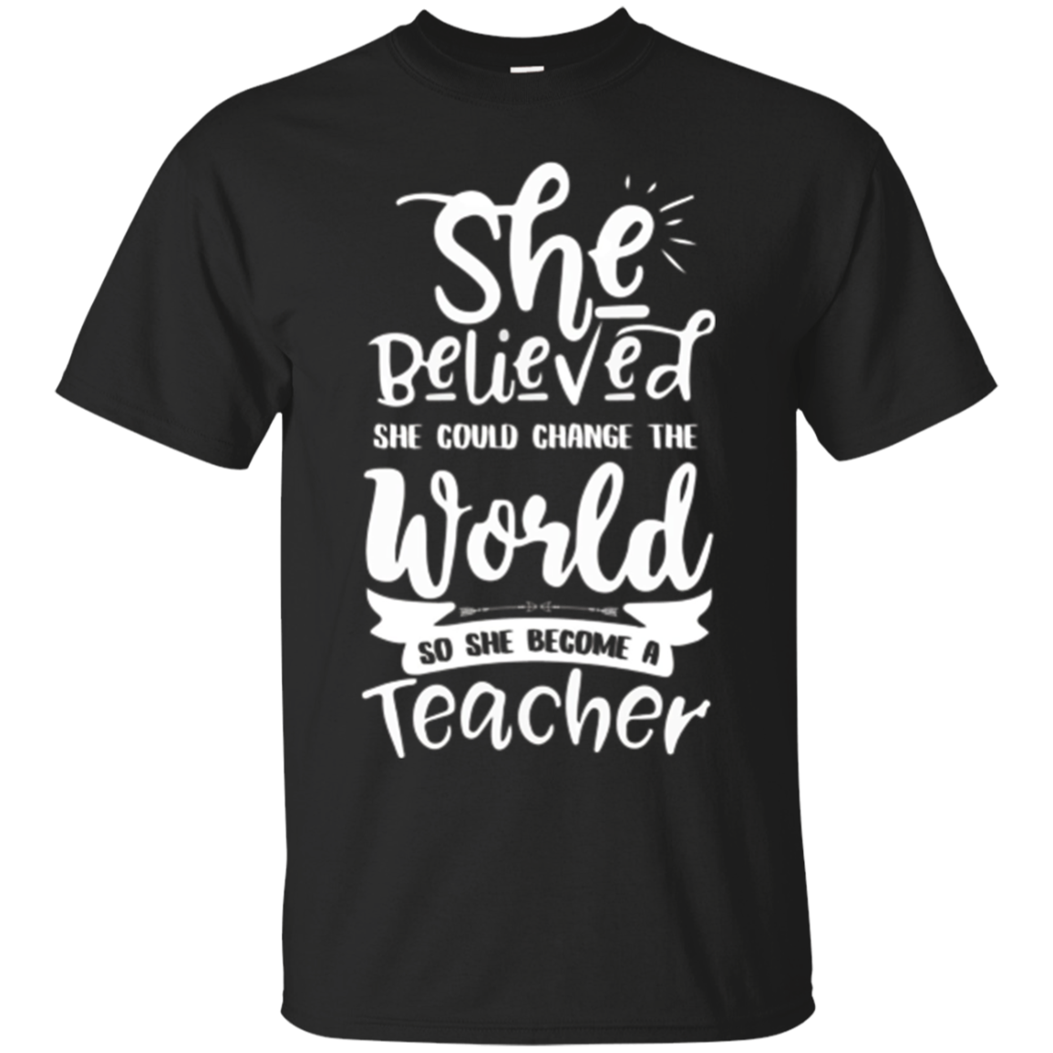 Teacher shirt She Believed So She Became A Teacher T-shirt