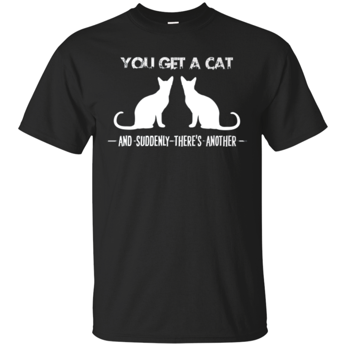 Cat T-shirt - You get a cat and suddenly there's another