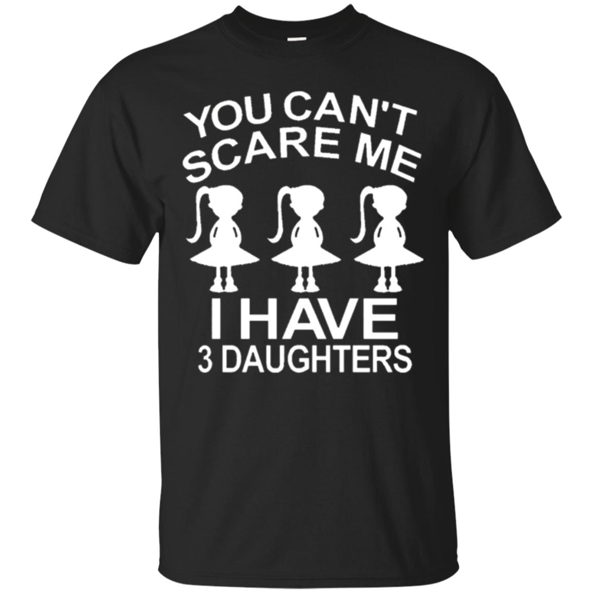 You Can't Scare Me I Have Three Daughters T-shirt Shirt