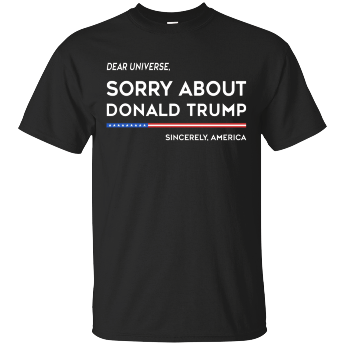 Sorry About Donald Trump T-Shirt Anti Trump Funny 2017