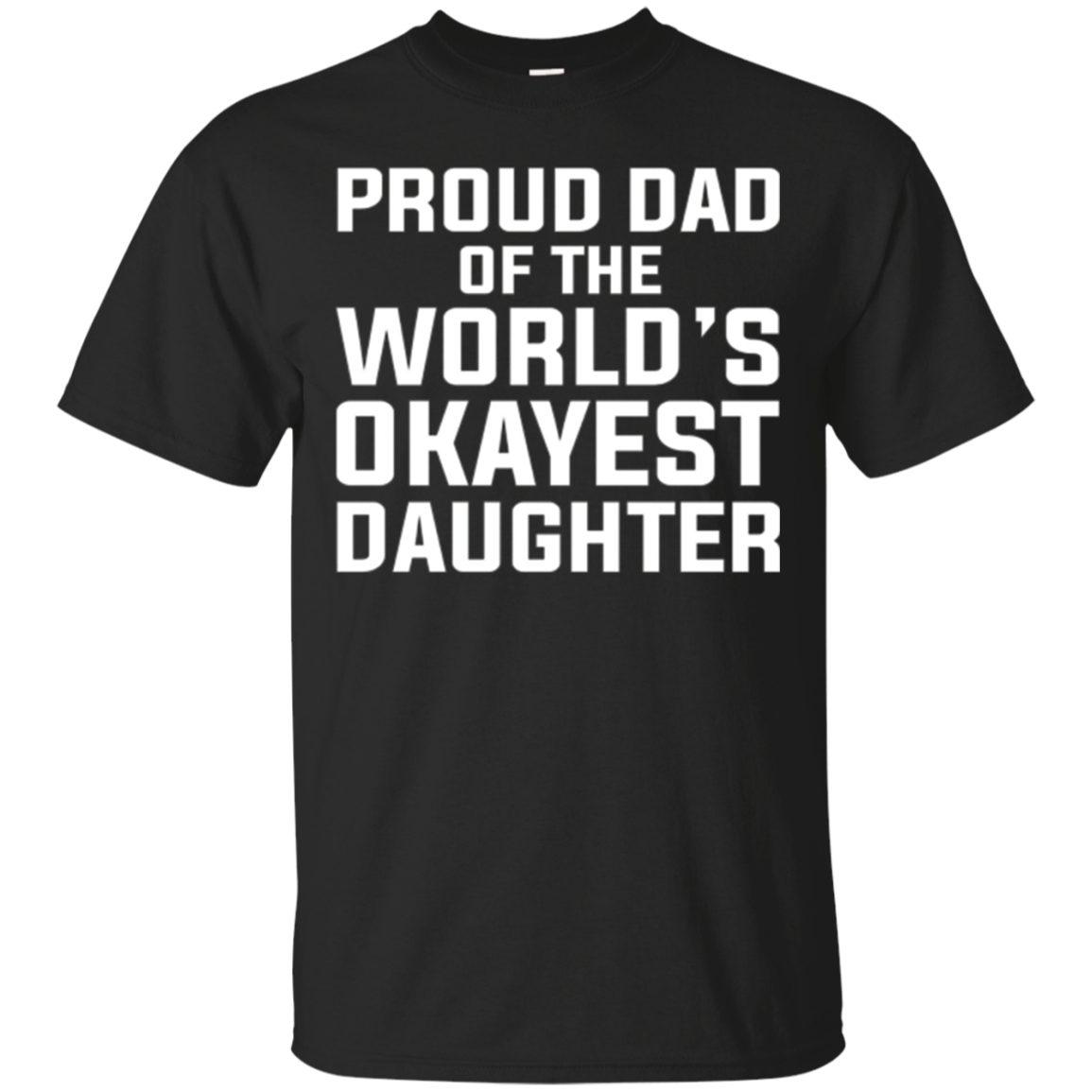 Mens Proud Dad of the World's Okayest Daughter - Funny Dad TShirt