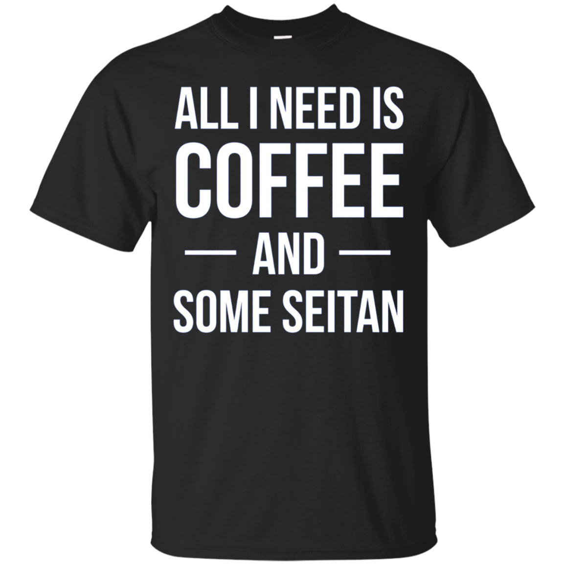 All I Need is Coffee and Some Seitan Long Sleeved Shirt