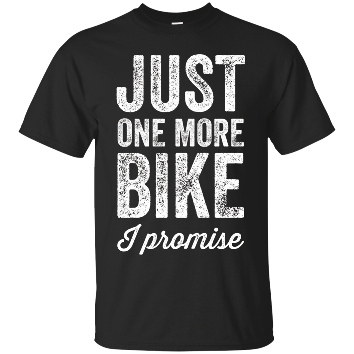 Just One More Bike I Promise T-Shirt - Motorcycle Lover Tee
