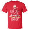 Image of I Can't Keep Calm It's My Daughter Birthday Tee Shirt