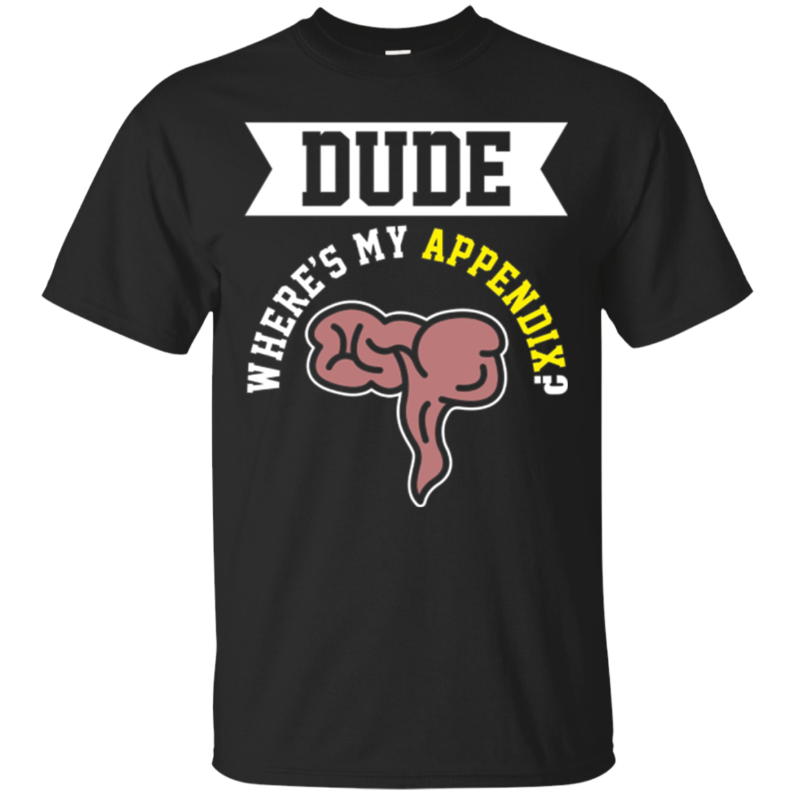 Funny Dude Where's My Appendix T-shirt Surgery Meme Gift